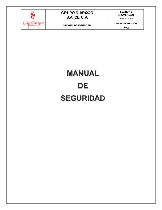 GRUPO DIARQCO S.A. DE C.V. MANUAL DE SEGURIDAD  REVISIÓN 1 MA-ME-SI-001 PAG 1 DE 60 FECHA DE EMISIÓN 2010  MANUAL DE SEGUR...