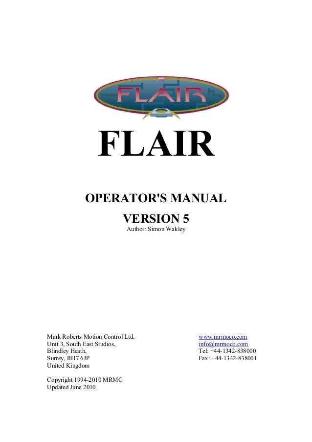 FLAIR OPERATOR'S MANUAL VERSION 5 Author: Simon Wakley  Mark Roberts Motion Control Ltd. Unit 3, South East Studios, Blind...