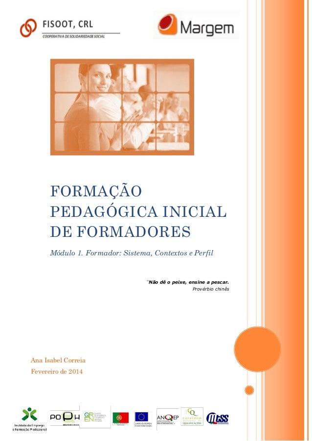 Ana Isabel Correia Fevereiro de 2014 FORMAÇÃO PEDAGÓGICA INICIAL DE FORMADORES Módulo 1. Formador: Sistema, Contextos e Pe...