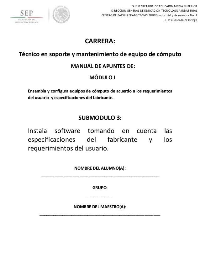 CARRERA: Técnico en soporte y mantenimiento de equipo de cómputo MANUAL DE APUNTES DE: MÓDULO I Ensambla y configura equip...