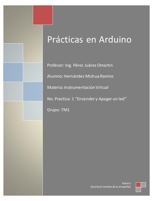 Prácticas en Arduino  Profesor: Ing. Pérez Juárez Omartin  Alumno: Hernández Michua Ramiro  Materia: Instrumentación Virtu...
