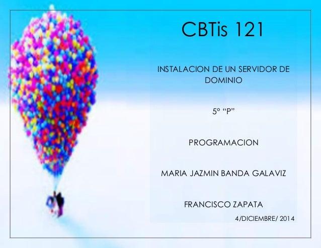 "PROGRAMACION  MARIA JAZMIN BANDA GALAVIZ 5° ""P""  0  CBTis 121  INSTALACION DE UN SERVIDOR DE DOMINIO  5° ""P""  PROGRAMACION..."