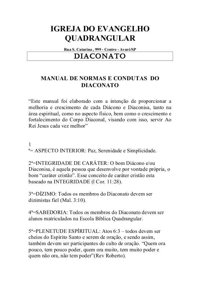 IGREJA DO EVANGELHO QUADRANGULAR Rua S. Catarina , 999 - Centro - Avaré/SP DIACONATO MANUAL DE NORMAS E CONDUTAS DO DIACON...