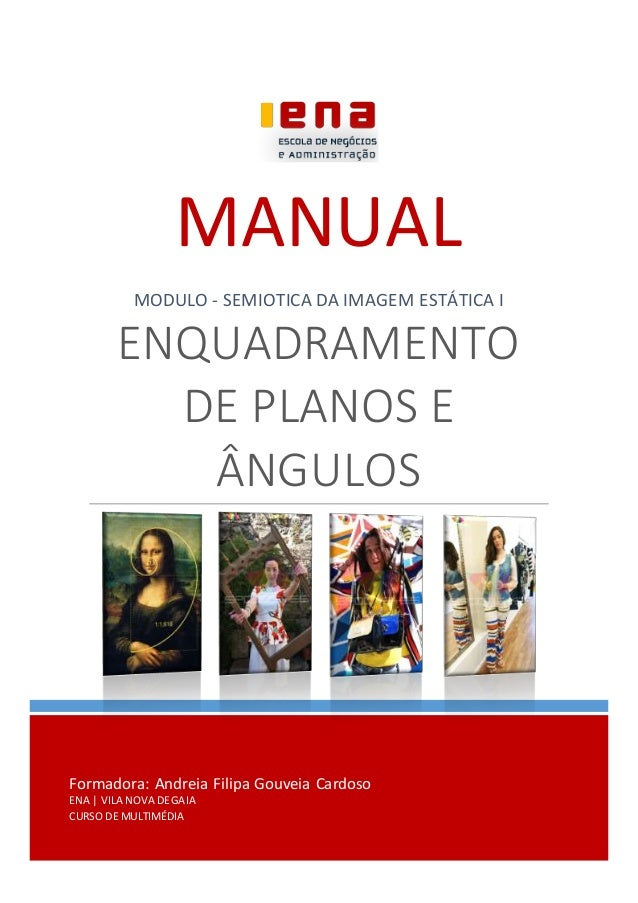 Formadora: Andreia Filipa Gouveia Cardoso ENA | VILA NOVA DEGAIA CURSO DE MULTIMÉDIA MANUAL MODULO - SEMIOTICA DA IMAGEM E...