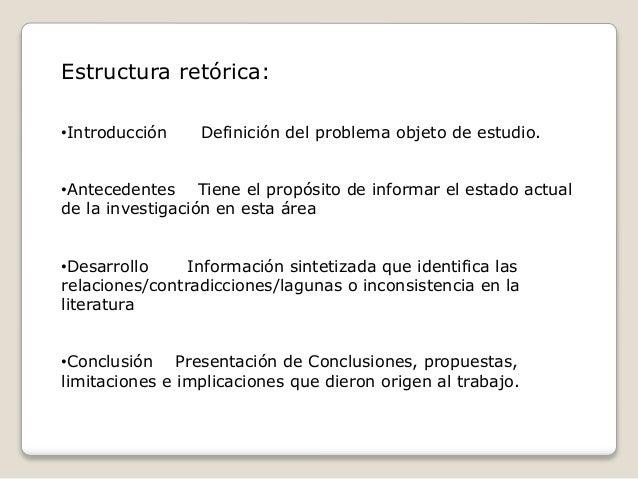 Estructura retórica: •Introducción Definición del problema objeto de estudio. •Antecedentes Tiene el propósito de informar...