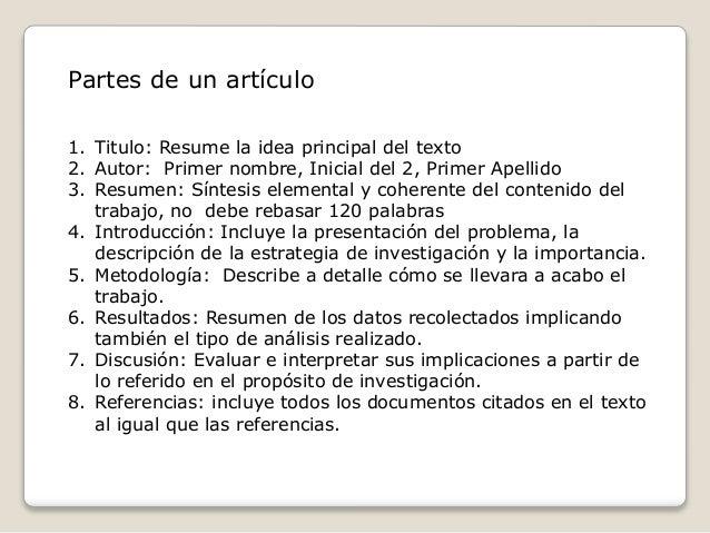 Partes de un artículo 1. Titulo: Resume la idea principal del texto 2. Autor: Primer nombre, Inicial del 2, Primer Apellid...