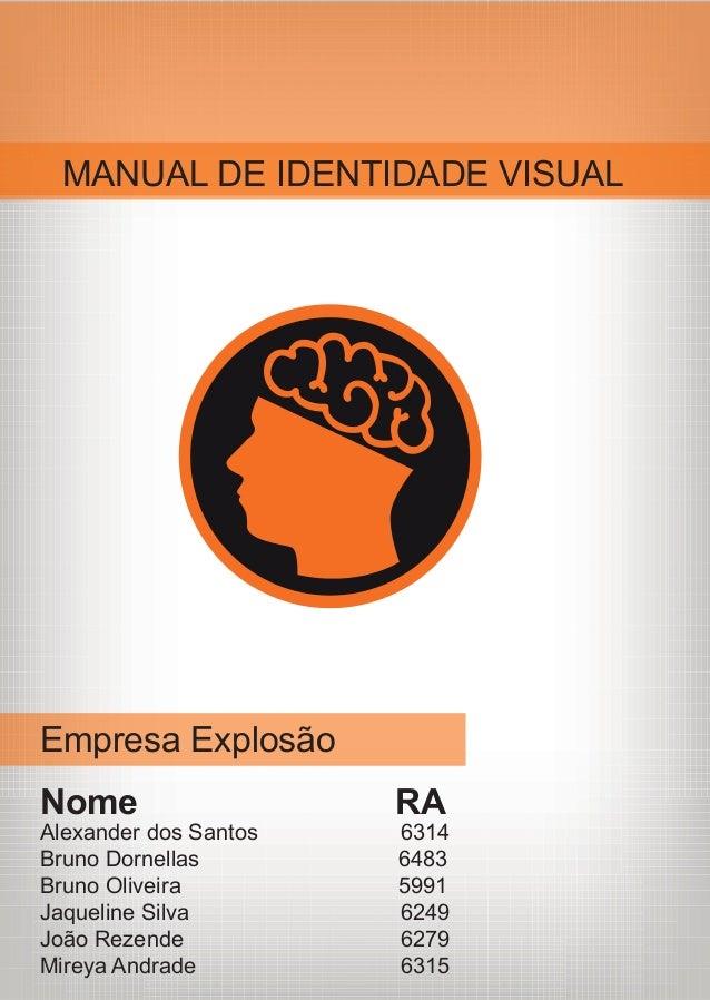MANUAL DE IDENTIDADE VISUAL Empresa Explosão Nome RA Alexander dos Santos 6314 Bruno Dornellas 6483 Bruno Oliveira 5991 Ja...