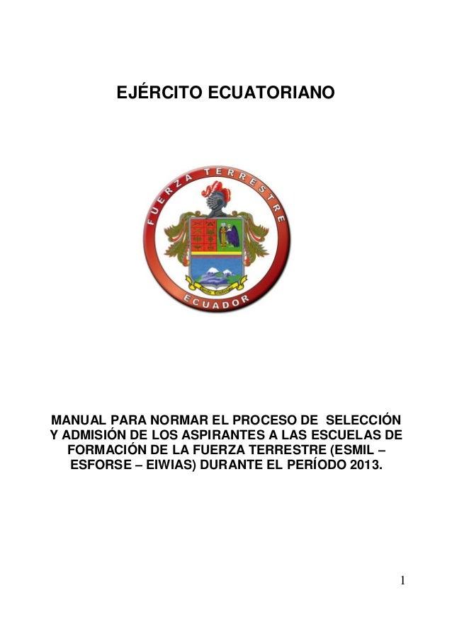 1  EJÉRCITO ECUATORIANO  MANUAL PARA NORMAR EL PROCESO DE SELECCIÓN Y ADMISIÓN DE LOS ASPIRANTES A LAS ESCUELAS DE FORMACI...