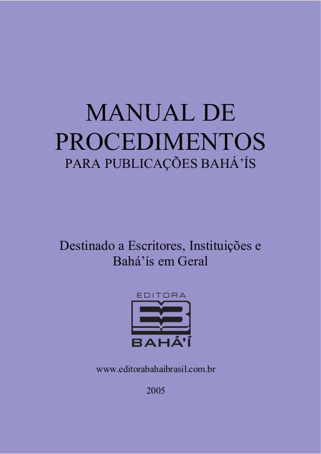 MANUAL DE  PROCEDIMENTOS PARA PUBLICAÇÕES BAHÁ'ÍS   Destinado a Escritores, Instituições e  Bahá'ís em Geral ...