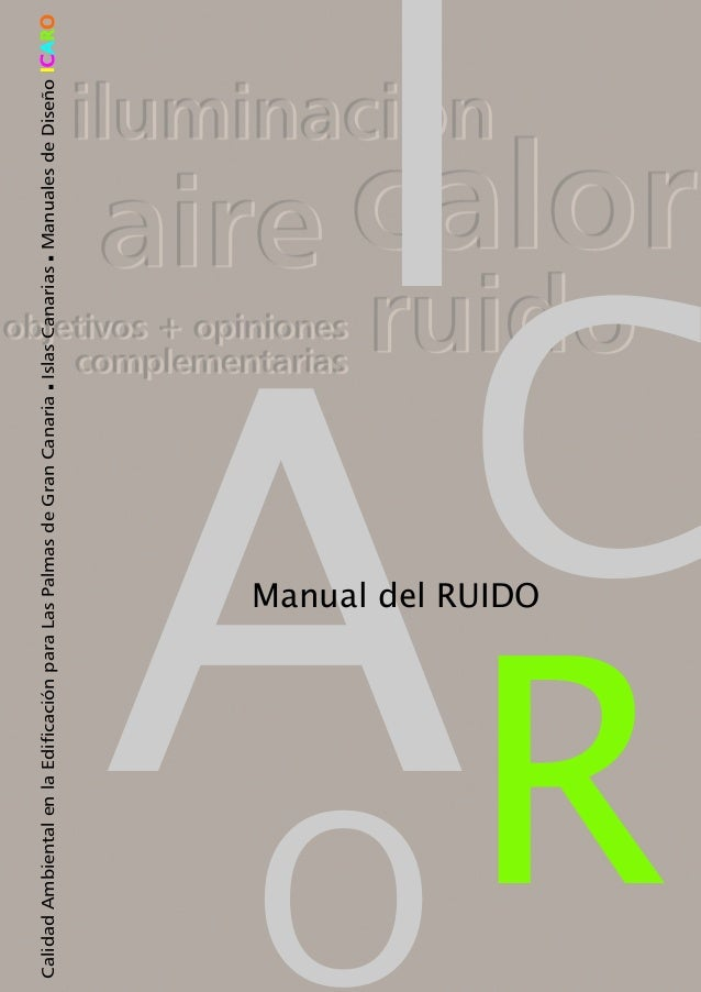 A I C RO Manual del RUIDO CalidadAmbientalenlaEdificaciónparaLasPalmasdeGranCanariaIslasCanariasManualesdeDiseñoIICCAARROO...