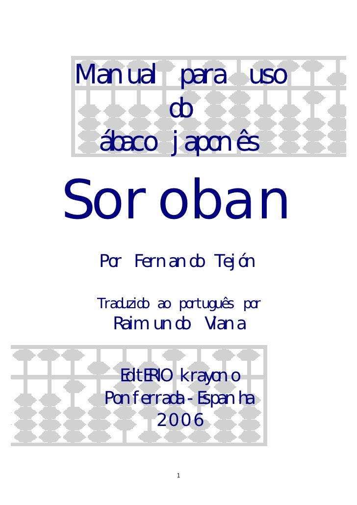 Manual para uso       do ábaco japonêsSoroban Por Fernando Tejón Traduzido ao português por   Raimundo Viana    EditERIO k...
