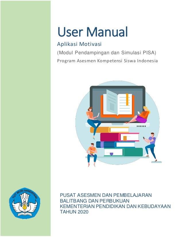User Manual Aplikasi Motivasi (Modul Pendampingan dan Simulasi PISA) Program Asesmen Kompetensi Siswa Indonesia PUSAT ASES...