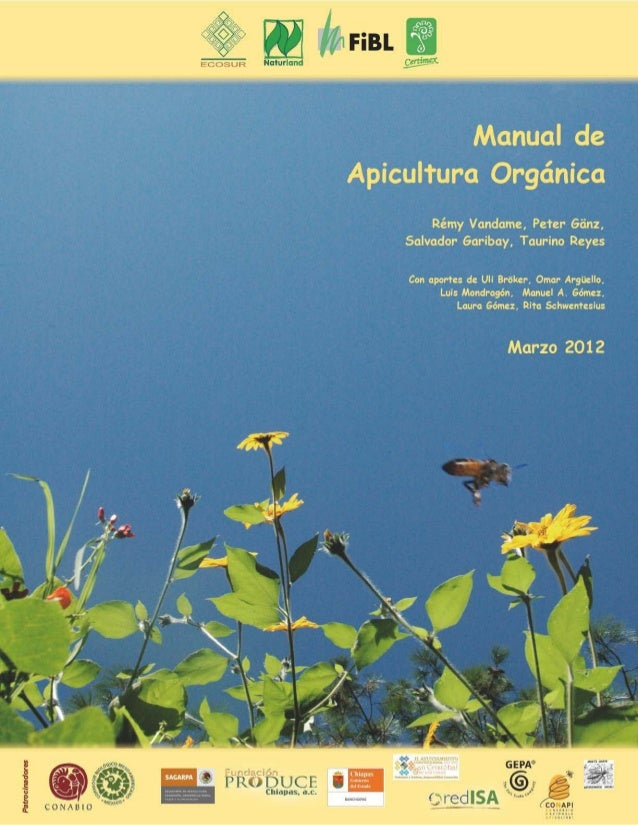 Manual de Apicultura Orgánica Autores Rémy Vandame, Ecosur Peter Gänz, Naturland Salvador Garibay, FiBL Taurino Reyes, Cer...