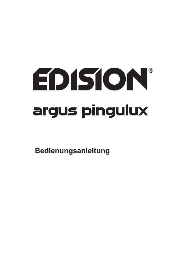 Bedienungsanleitung Edision 'argus pingulux' Hinweis: Bitte beachten Sie, dass die Abbildungen / Beschreibungen im Detail ...