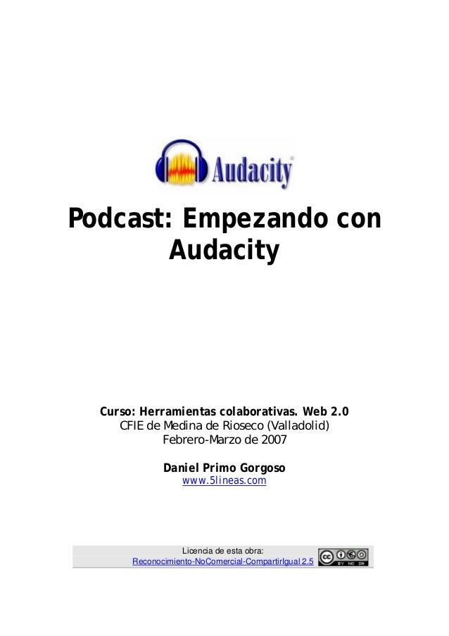 Podcast: Empezando conAudacityCurso: Herramientas colaborativas. Web 2.0CFIE de Medina de Rioseco (Valladolid)Febrero-Marz...