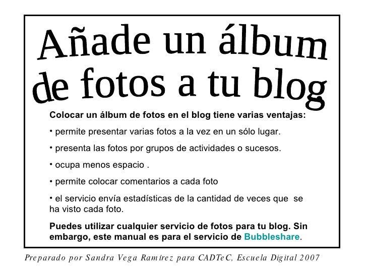 Añade un álbum de fotos a tu blog. <ul><li>Colocar un álbum de fotos en el blog tiene varias ventajas: </li></ul><ul><li>p...