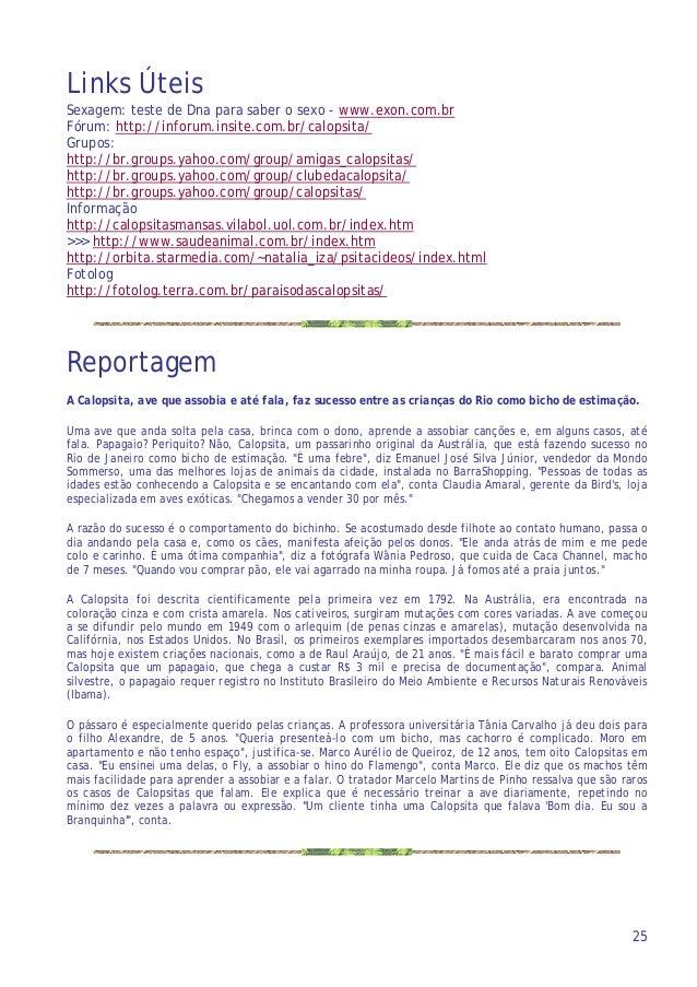 Links Úteis Sexagem: teste de Dna para saber o sexo - www.exon.com.br Fórum: http://inforum.insite.com.br/calopsita/ Grupo...