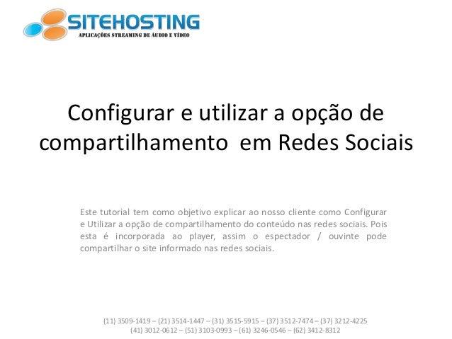 Configurar e utilizar a opção de compartilhamento em Redes Sociais Este tutorial tem como objetivo explicar ao nosso clien...