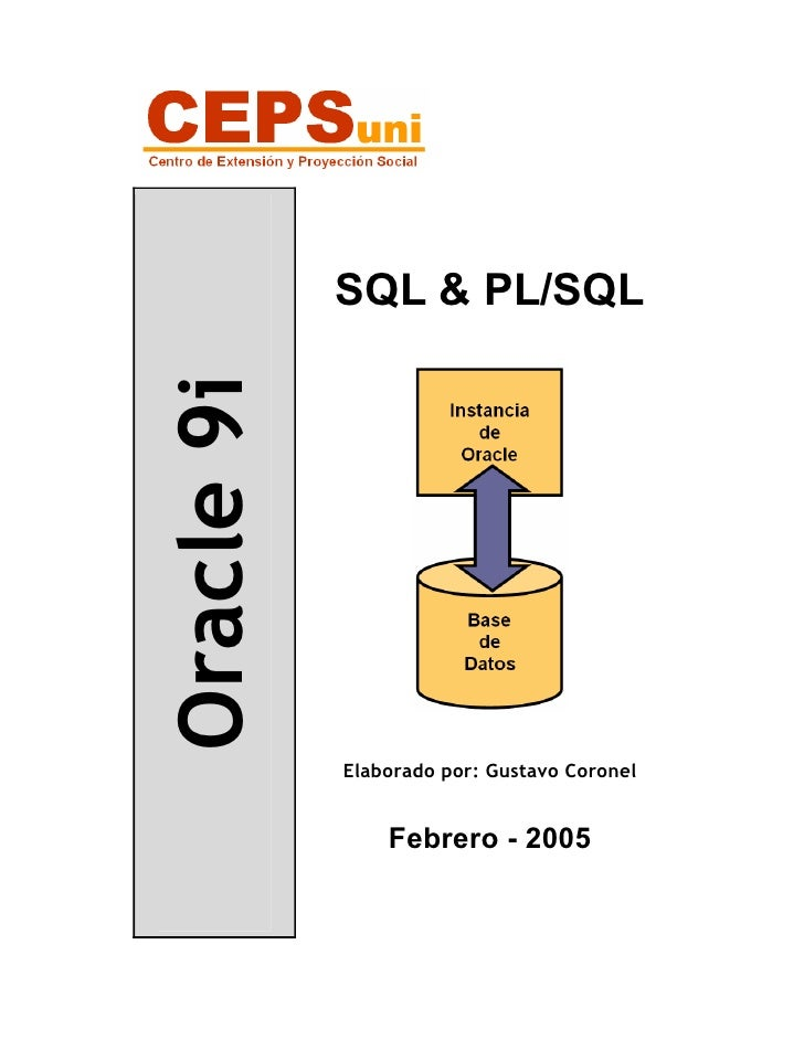 SQL & PL/SQL Oracle 9i                 Elaborado por: Gustavo Coronel                   Febrero - 2005