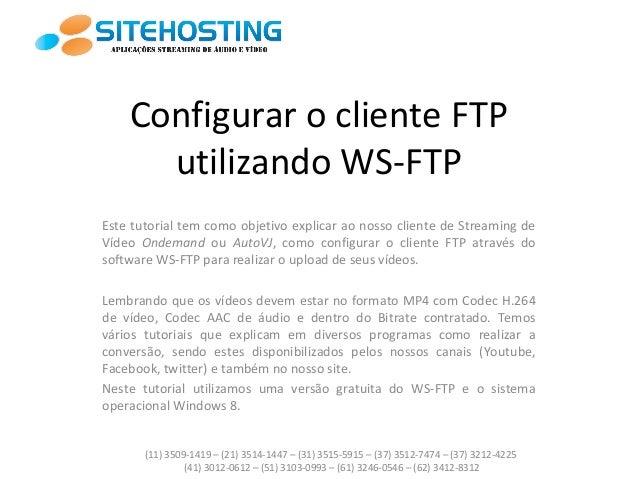 Configurar o cliente FTP utilizando WS-FTP Este tutorial tem como objetivo explicar ao nosso cliente de Streaming de Vídeo...