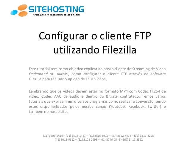 Configurar o cliente FTP utilizando Filezilla Este tutorial tem como objetivo explicar ao nosso cliente de Streaming de Ví...