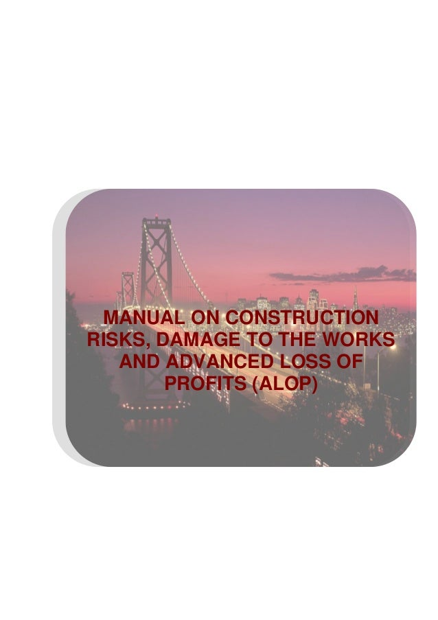 MANUAL ON CONSTRUCTION RISKS, DAMAGE TO THE WORKS AND ADVANCED LOSS OF PROFITS (ALOP)