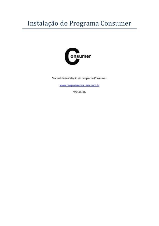 Instalaçao do Programa Consumer Manual de instalação do programa Consumer. www.programaconsumer.com.br Versão 3.6
