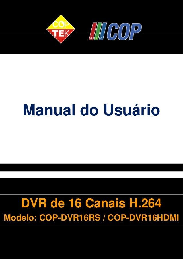 Manual do Usuário  DVR de 16 Canais H.264  Modelo: COP-DVR16RS / COP-DVR16HDMI  1