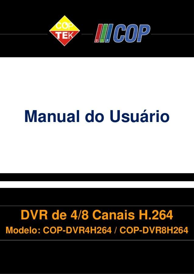 Manual do Usuário  DVR de 4/8 Canais H.264  Modelo: COP-DVR4H264 / COP-DVR8H264  CONTEÚDO  1