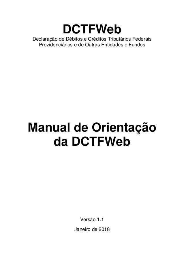 DCTFWeb Declaração de Débitos e Créditos Tributários Federais Previdenciários e de Outras Entidades e Fundos Manual de Ori...