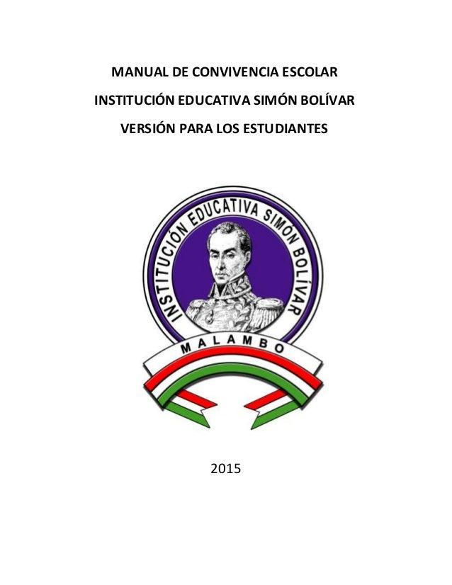2015 MANUAL DE CONVIVENCIA ESCOLAR INSTITUCIÓN EDUCATIVA SIMÓN BOLÍVAR VERSIÓN PARA LOS ESTUDIANTES