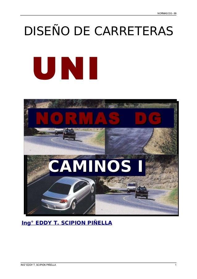 NORMAS DG - 99 DISEÑO DE CARRETERAS ING° EDDY T. SCIPION PIÑELLA 1 Ing° EDDY T. SCIPION PIÑELLA UNIUNI NORMAS DGNORMAS DG ...
