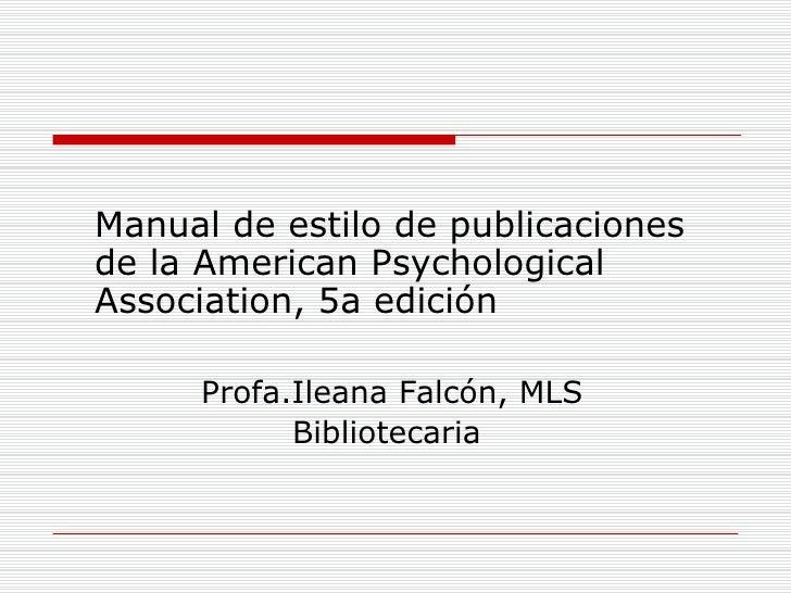 <ul><li>Manual de estilo de publicaciones de la American Psychological Association, 5a edición </li></ul><ul><li>Profa.Ile...