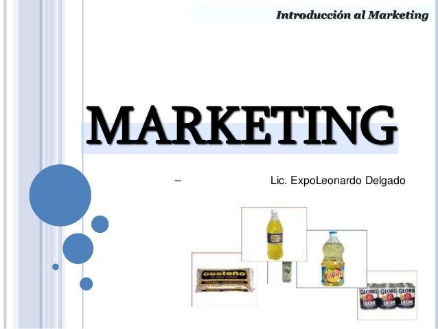 Introducción al Marketing MARKETING Lic. ExpoLeonardo Delgado