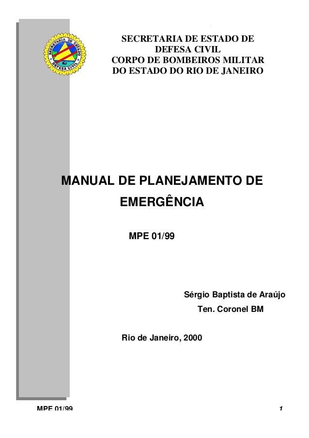 MANUAL DE PLANEJAMENTO DE EMERGÊNCIAMPE 01/99 1MANUAL DE PLANEJAMENTO DEEMERGÊNCIAMPE 01/99Sérgio Baptista de AraújoTen. C...
