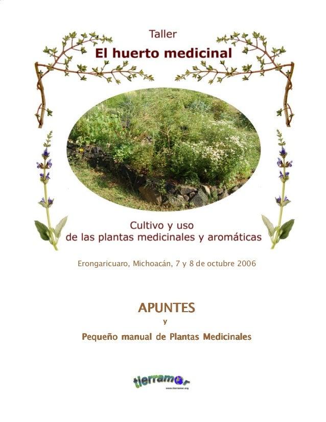 1El huerto medicinal Erongaricuaro, Michoacán, 7 y 8 de octubre 2006 APUNTESAPUNTESAPUNTESAPUNTESAPUNTES Pequeño manual de...