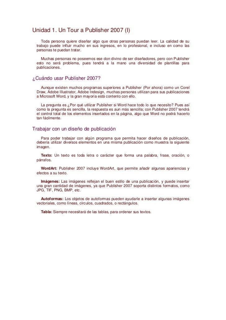 Unidad 1. Un Tour a Publisher 2007 (I)    Toda persona quiere diseñar algo que otras personas puedan leer. La calidad de s...