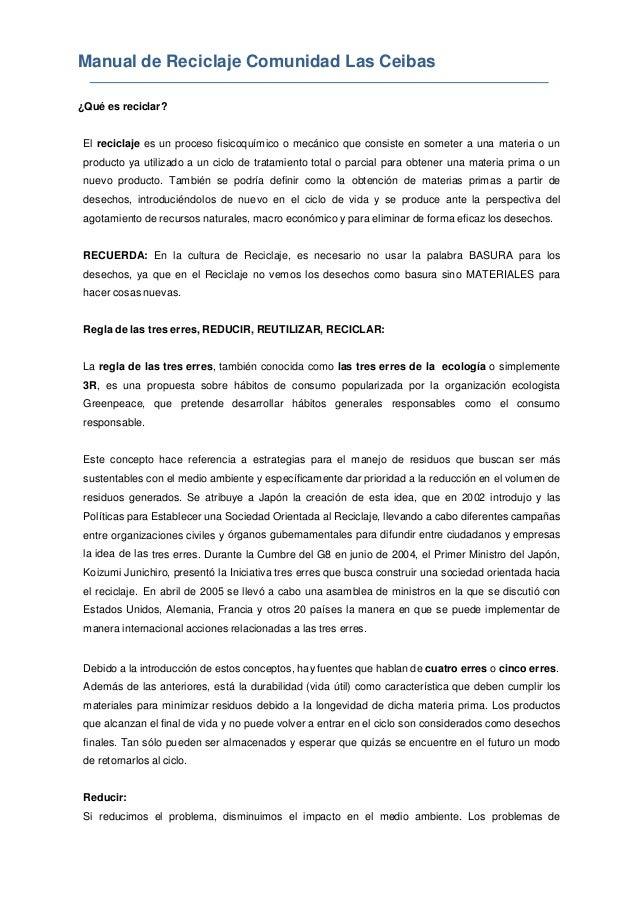 Manual de Reciclaje Comunidad Las Ceibas ¿Qué es reciclar? El reciclaje es un proceso fisicoquímico o mecánico que consist...