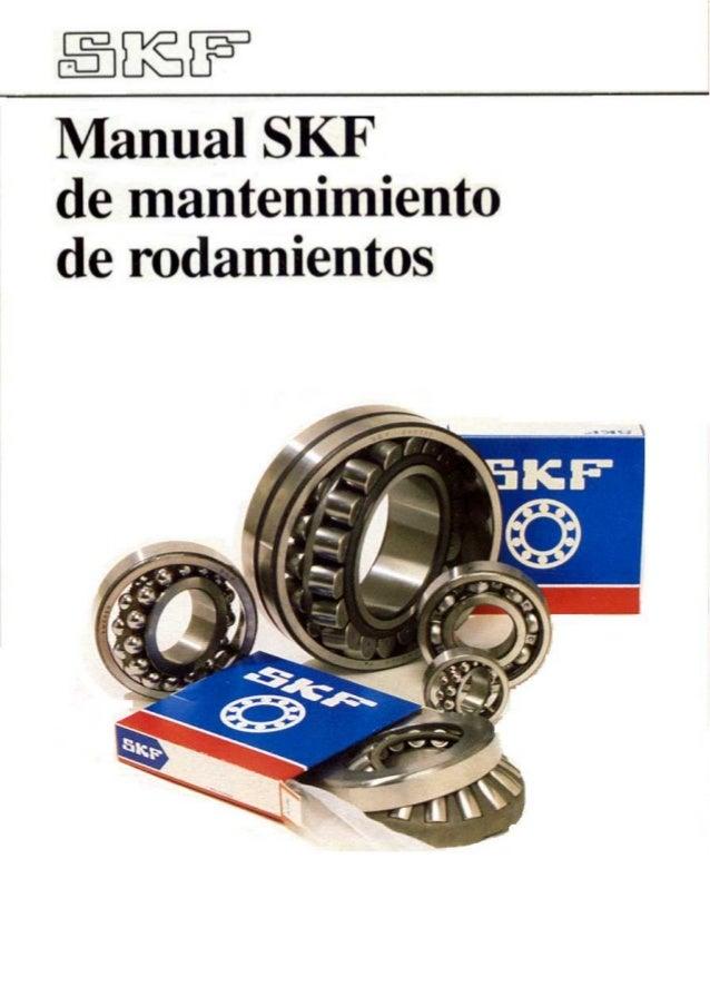 """Esta versión del """"Manual SKF de mantenimiento de rodamientos"""" extraida del original y convertida endocumento .pdf por Txin..."""