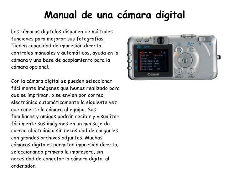 Manual de una cámara digital Las cámaras digitales disponen de múltiples funciones para mejorar sus fotografías. Tienen ca...