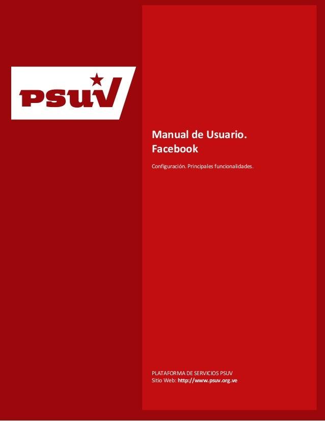 Manual de Usuario. Facebook Configuración. Principales funcionalidades.  PLATAFORMA DE SERVICIOS PSUV Sitio Web: http://ww...