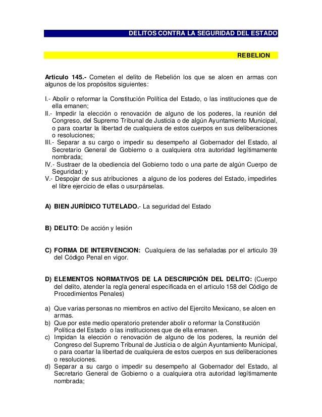 DELITOS CONTRA LA SEGURIDAD DEL ESTADO REBELION Articulo 145.- Cometen el delito de Rebelión los que se alcen en armas con...