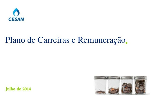 © 2014 Deloitte Touche Tohmatsu Julho de 2014 Plano de Carreiras e Remuneração.