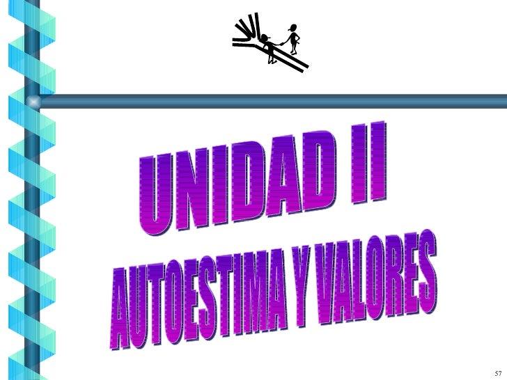 UNIDAD II AUTOESTIMA Y VALORES 57