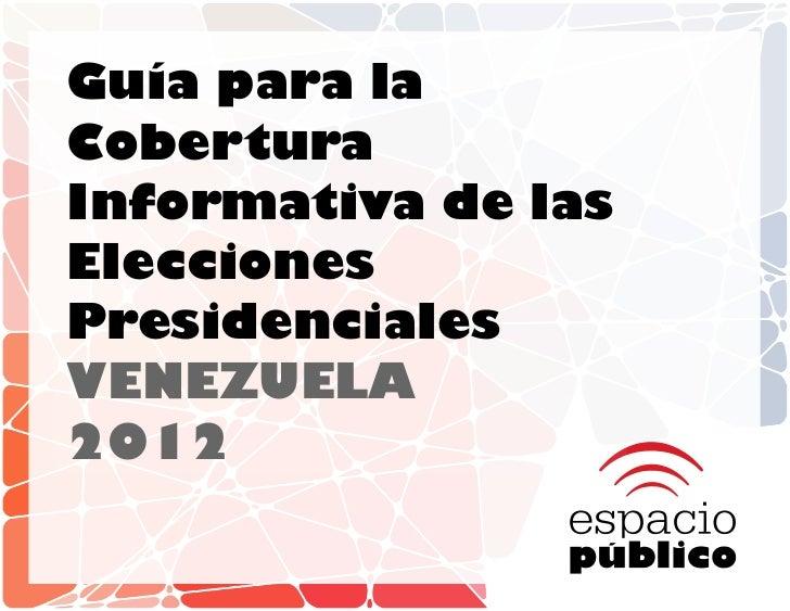 Guía para laCoberturaInformativa de lasEleccionesPresidencialesVENEZUELA2012