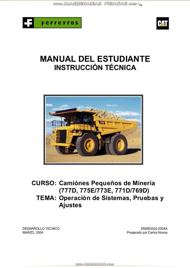 MANUAL DEL ESTUDIANTE  INSTRUCCIÓN TÉCNICA  CURSO: Camiónes Pequeños de Minería  (777D, 775E/773E, 771D/769D)  TEMA: Opera...