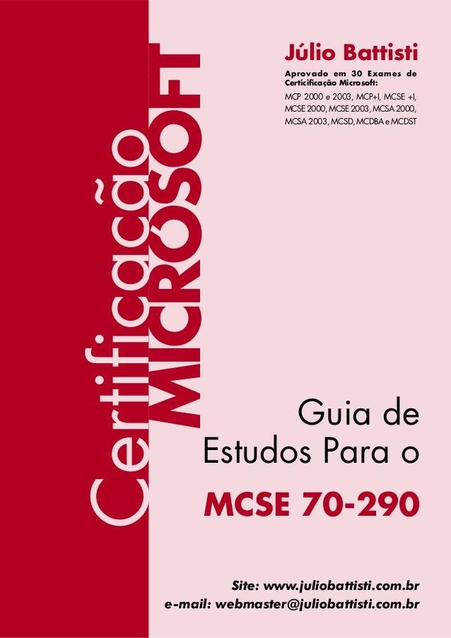 I www.juliobattisti.com.br MICROSOFT Júlio Battisti Guia de Estudos Para o MCSE 70-290 Site: www.juliobattisti.com.br e-ma...