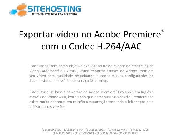 Exportar vídeo no Adobe Premiere® com o Codec H.264/AAC Este tutorial tem como objetivo explicar ao nosso cliente de Strea...