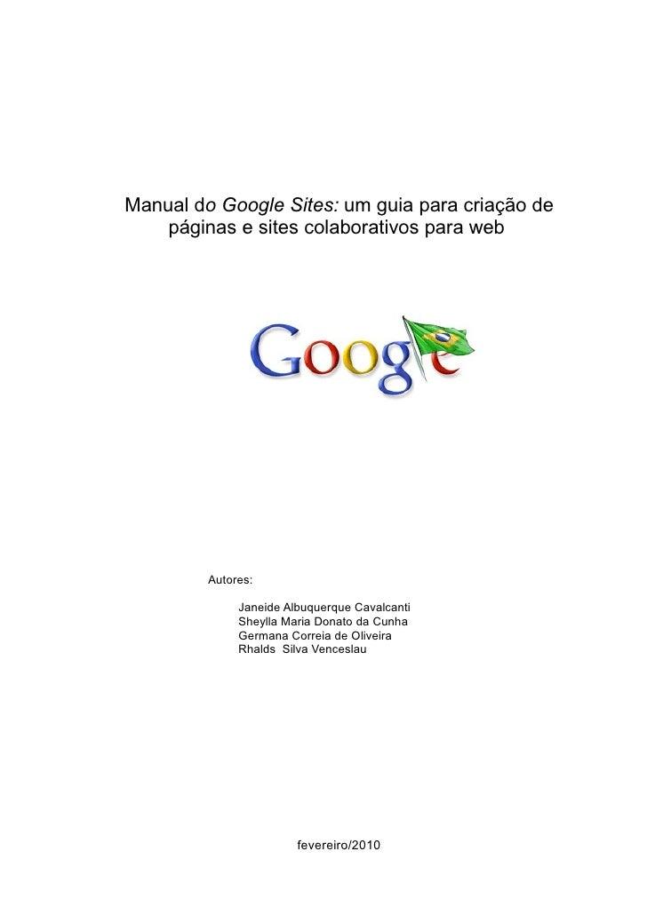 Manual do Google Sites: um guia para criação de    páginas e sites colaborativos para web         Autores:              Ja...