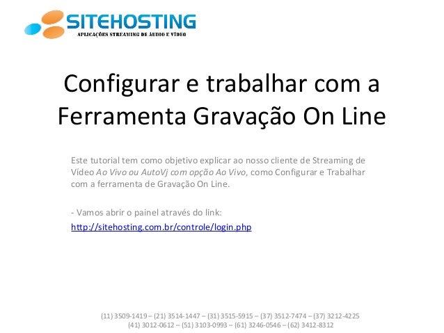 Configurar e trabalhar com a Ferramenta Gravação On Line Este tutorial tem como objetivo explicar ao nosso cliente de Stre...